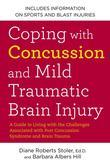 Coping with Concussion and Mild Traumatic Brain Injury: A Guide to Living with the Challenges Associated with Post Concussion Syndrome and Brain Traum