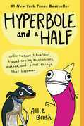 Allie Brosh - Hyperbole and a Half: Unfortunate Situations, Flawed Coping Mechanisms, Mayhem, and Other Things That Happened