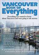 Vancouver Book of Everything: Everything You Wanted to Know About Vancouver and Were Going to Ask Anyway