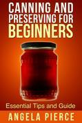 Canning and Preserving For Beginners: Essential Tips and Guide