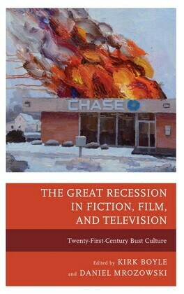 The Great Recession in Fiction, Film, and Television: Twenty-First-Century Bust Culture