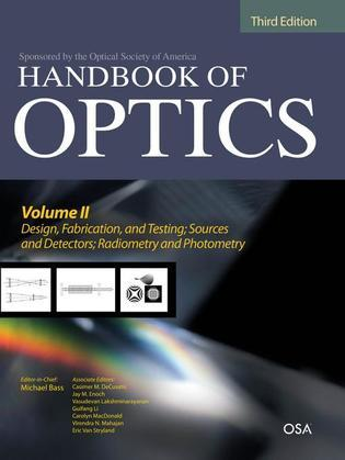Handbook of Optics, Third Edition Volume II: Design, Fabrication and Testing, Sources and Detectors, Radiometry and Photometry