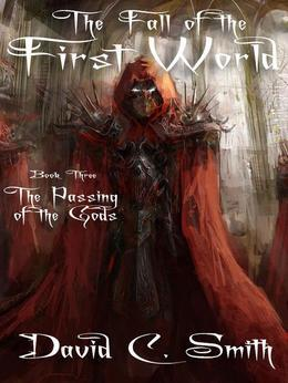 The Passing of the Gods: The Fall of the First World, Book Three