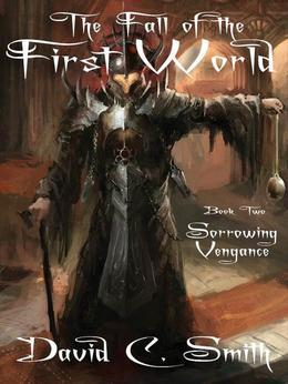 Sorrowing Vengeance: The Fall of the First World, Book Two