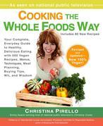 Cooking the Whole Foods Way: Your Complete, Everyday Guide to Healthy, Delicious Eating with 500 VeganRecipes, Menus, Techniques, Meal Planning, Buyin