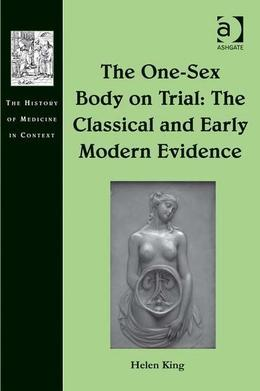 The One-Sex Body on Trial: The Classical and Early Modern Evidence