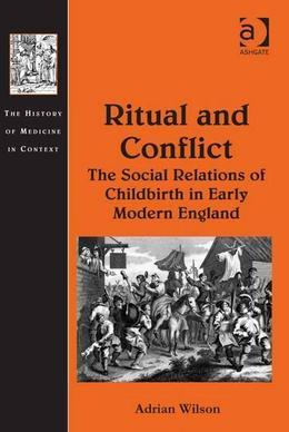 Ritual and Conflict: The Social Relations of Childbirth in Early Modern England
