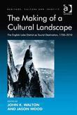 The Making of a Cultural Landscape: The English Lake District as Tourist Destination, 1750-2010