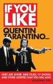 If You Like Quentin Tarantino...: Here Are Over 200 Films, TV Shows, and Other Oddities That You Will Love
