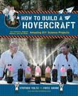 How to Build a Hovercraft: Air Cannons, Magnetic Motors, and 21 Other Amazing DIY Science Projects