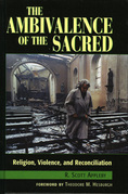 The Ambivalence of the Sacred: Religion, Violence, and Reconciliation