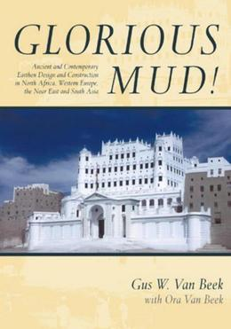 Glorious Mud!: Ancient and Contemporary Earthen Design and Construction in North Africa, Western Europe, the Near East, and Southwest Asia