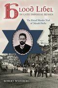 Blood Libel in Late Imperial Russia: The Ritual Murder Trial of Mendel Beilis