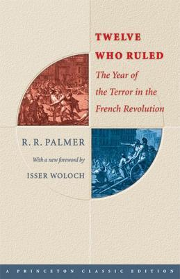 Twelve Who Ruled: The Year of Terror in the French Revolution