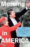 Morning in America: How Ronald Reagan Invented the 1980's