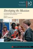 Developing the Musician: Contemporary Perspectives on Teaching and Learning
