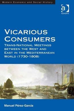 Vicarious Consumers: Trans-National Meetings between the West and East in the Mediterranean World (1730-1808)