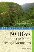 Explorer's Guide 50 Hikes in the North Georgia Mountains: Walks, Hikes & Backpacking Trips from Lookout Mountain to the Blue Ridge to the Chattooga Ri