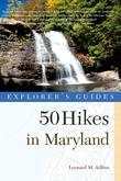 Explorer's Guide 50 Hikes in Maryland: Walks, Hikes & Backpacks from the Allegheny Plateau to the Atlantic Ocean (Third Edition)  (Explorer's 50 Hikes