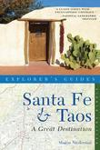 Explorer's Guide Santa Fe & Taos: A Great Destination (Eighth Edition)  (Explorer's Great Destinations)