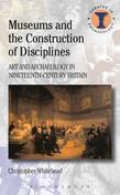 Museums and the Construction of Disciplines: Art and Archaeology in Nineteenth-Century Britain