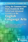 A Teacher's Guide to Using the Common Core State Standards with Gifted and Advanced Learners in the English Language Arts