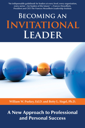 Becoming an Invitational Leader: A New Approach to Professional and Presonal Success