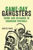 Game-Day Gangsters: Crime and Deviance in Canadian Football