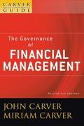 The Policy Governance Model and the Role of the Board Member, The Governance of Financial Management (J-B Carver Board Governance Series #39)