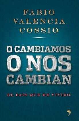 Fabio Fabio Valencia Cossio Valencia Cossio - O cambiamos o nos cambian