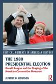 The 1980 Presidential Election: Ronald Reagan and the Shaping of the American Conservative Movement