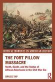 The Fort Pillow Massacre: North, South, and the Status of African Americans in the Civil War Era