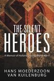 The Silent Heroes: A Memoir of Holland During WWII