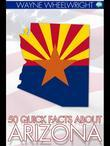 50 Quick Facts about Arizona