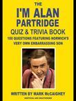 The I'm Alan Partridge Quiz & Trivia Book: 100 Questions Featuring Norwich's Very Own Embarrassing Son