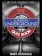 London Underground the Quiz Book: Every Pub Quiz Question Never Asked about the Tube!