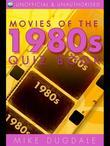 Movies of the 1980s Quiz Book: 10 Years, 250 Questions