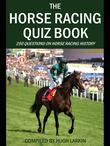The Horse Racing Quiz Book