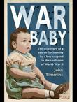War Baby: The True Story of a Search for Identity by a Boy Adopted in the Confusion of World War II