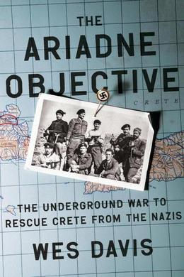 The Ariadne Objective: The Underground War to Rescue Crete from the Nazis