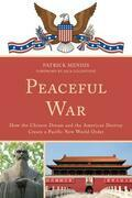 Peaceful War: How the Chinese Dream and the American Destiny Create a New Pacific World Order