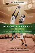 Rise of a Dynasty: The '57 Celtics, the First Banner, and the Dawning of a NewAmerica