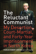 The Reluctant Communist: My Desertion, Court-Martial, and Forty-Year Imprisonment in North Korea