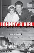 Johnny's Girl: A Daughter's Memoir of Growing Up In Alaska's Underworld