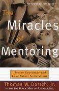 The Miracles of Mentoring: How to Encourage and Lead Future Generations