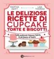Le deliziose ricette di cupcake, torte e biscotti