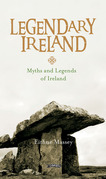 Legendary Ireland: Myths and Legends of Ireland