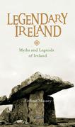 Legendary Ireland: Myths and Legends of Ireland