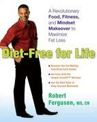 Diet-Free for Life: A Revolutionary Food, Fitness, and Mindset Makeover to Maximize Fat Loss