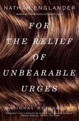 For the Relief of Unbearable Urges: Stories
